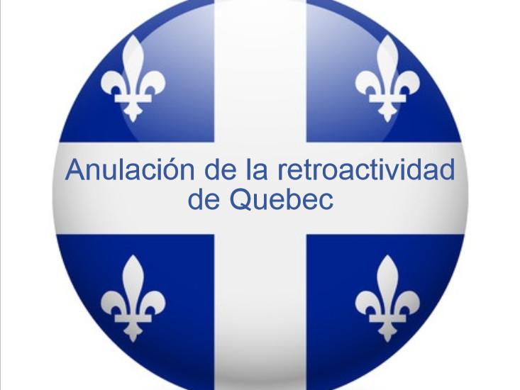 Retroactividad Quebec anulada